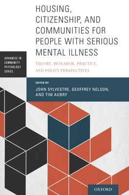 Housing, Citizenship, and Communities for People with Serious Mental Illness: Theory, Research, Practice, and Policy Perspectives - Sylvestre, John (Editor), and Nelson, Geoffrey (Editor), and Aubry, Tim (Editor)
