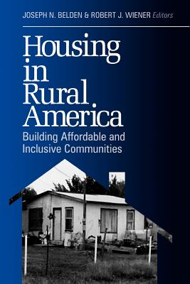 Housing in Rural America: Building Affordable and Inclusive Communities - Belden, Joseph N, Dr., and Wiener, Robert J, Dr.