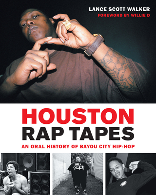 Houston Rap Tapes: An Oral History of Bayou City Hip-Hop - Walker, Lance Scott, and D, Willie (Foreword by)