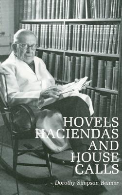 Hovels, Haciendas, and House Calls - Beimer, Dorothy Simpson