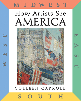 How Artists See America: East South Midwest West - Carroll, Colleen