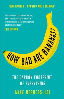 How Bad Are Bananas?: The carbon footprint of everything - Berners-Lee, Mike