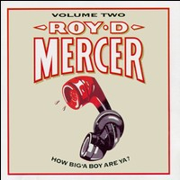 How Big 'a Boy Are Ya?, Vol. 2 - Roy D. Mercer