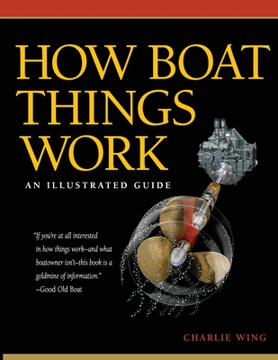 How Boat Things Work: An Illustrated Guide - Wing, Charlie