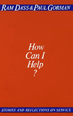 How Can I Help?: Stories and Reflections on Service - Dass, Ram, and Gorman, Paul
