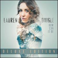 How Can It Be [Bonus Tracks] - Lauren Daigle