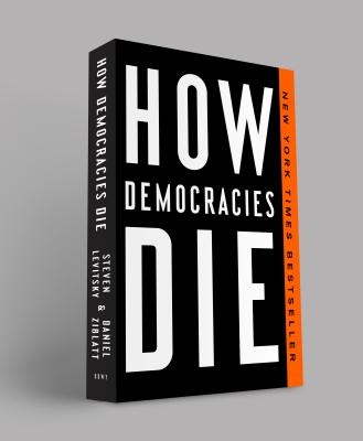 How Democracies Die - Levitsky, Steven, and Ziblatt, Daniel