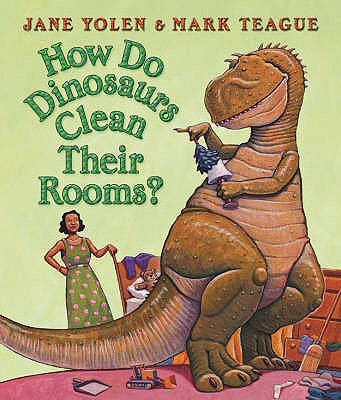 How Do Dinosaurs Clean Their Rooms? - Yolen, Jane