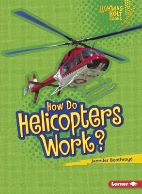 How Do Helicopters Work? - Boothroyd, Jennifer