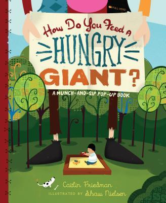 How Do You Feed a Hungry Giant? - Friedman, Caitlin