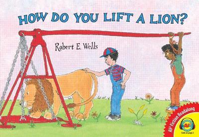 How Do You Lift a Lion? - Wells, Robert E