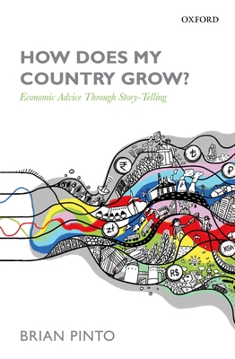 How Does My Country Grow?: Economic Advice Through Story-Telling - Pinto, Brian