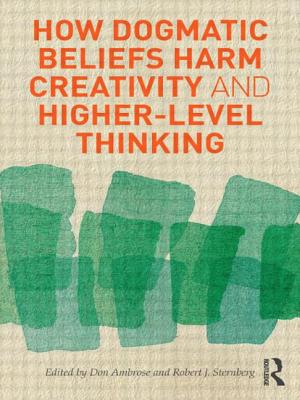 How Dogmatic Beliefs Harm Creativity and Higher-Level Thinking - Ambrose, Don, and Sternberg, Robert