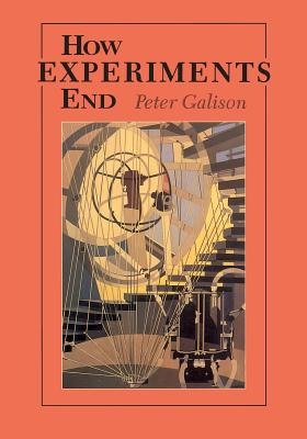 How Experiments End - Galison, Peter