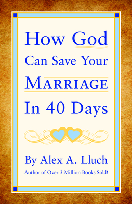 How God Can Save Your Marriage in 40 Days - Lluch, Alex A