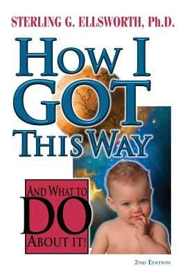 How I Got This Way: And What to Do about It - Ellsworth, Ph D Sterling G, and Ellsworth, Sterling G
