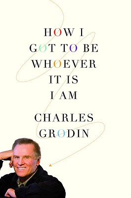 How I Got to Be Whoever It Is I Am - Grodin, Charles