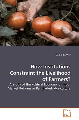 How Institutions Constraint the Livelihood of Farmers? - Sarwar, Golam