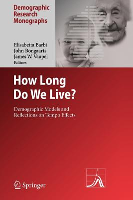 How Long Do We Live?: Demographic Models and Reflections on Tempo Effects - Barbi, Elisabetta (Editor), and Bongaarts, John (Editor), and Vaupel, James W. (Editor)