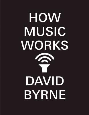 How Music Works - Byrne, David