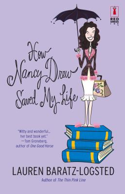 How Nancy Drew Saved My Life - Baratz-Logsted, Lauren