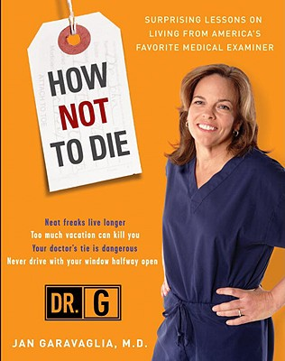 How Not to Die: Surprising Lessons from America's Favorite Medical Examiner - Garavaglia, Jan