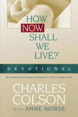 How Now Shall We Live? - Colson, Charles W, and Morse, Anne, and Colson, Charles