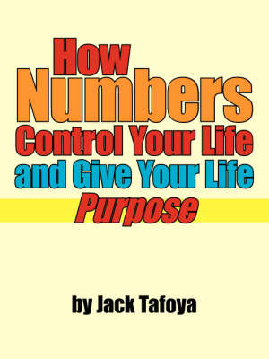 How Numbers Control Your Life and Give Your Life Purpose - Tafoya, Jack
