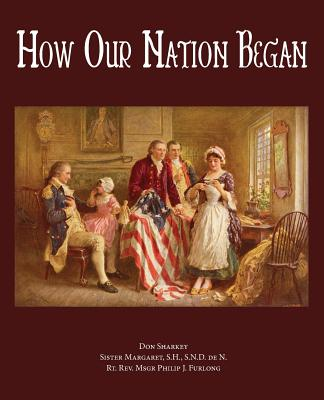 How Our Nation Began - Sharkey, Don, and Margaret, Sister, and Furlong, Rev Philip