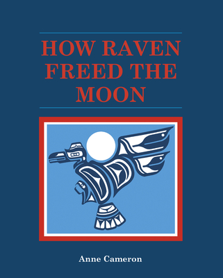 How Raven Freed the Moon - Cameron, Anne