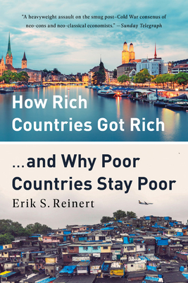How Rich Countries Got Rich ... and Why Poor Countries Stay Poor - Reinert, Erik S