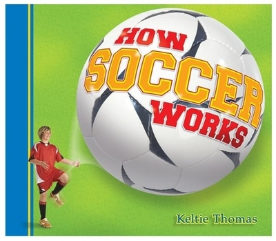 How Soccer Works - Thomas, Keltie