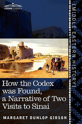 How the Codex Was Found: A Narrative of Two Visits to Sinai - Gibson, Margaret Dunlop