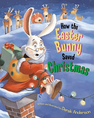 How the Easter Bunny Saved Christmas - Anderson, Derek