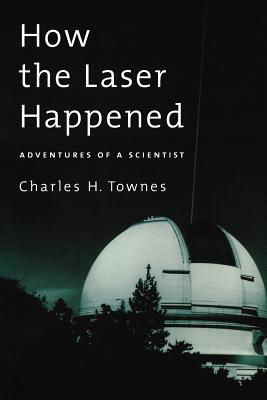 How the Laser Happened: Adventures of a Scientist - Townes, Charles H