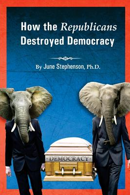 How the Republicans Destroyed Democracy - Stephenson Ph D, June