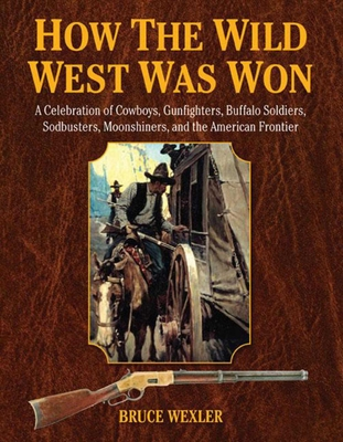 How the Wild West Was Won - Wexler, Bruce