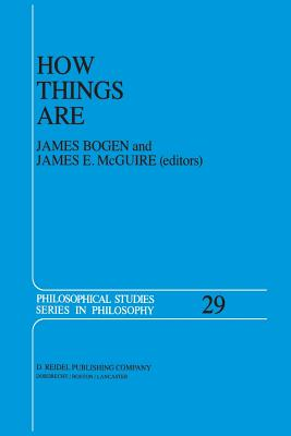 How Things Are: Studies in Predication and the History of Philosophy and Science - Bogen, J, and McGuire, J E