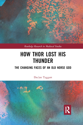 How Thor Lost His Thunder: The Changing Faces of an Old Norse God - Taggart, Declan