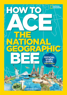 How to Ace the National Geographic Bee, Official Study Guide, Fifth Edition - Kids, National Geographic