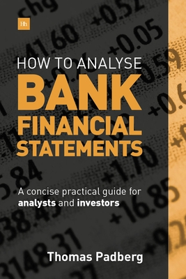 How to Analyze Bank Financial Statements: A Concise Practical Guide for Analysts and Investors - Padberg, Thomas