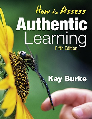 How to Assess Authentic Learning - Burke, Kathleen B