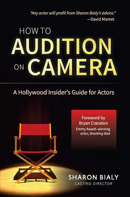How to Audition on Camera: A Hollywood Insider's Guide for Actors - Bialy, Sharon
