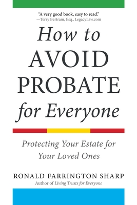 How to Avoid Probate for Everyone: Protecting Your Estate for Your Loved Ones - Sharp, Ronald Farrington