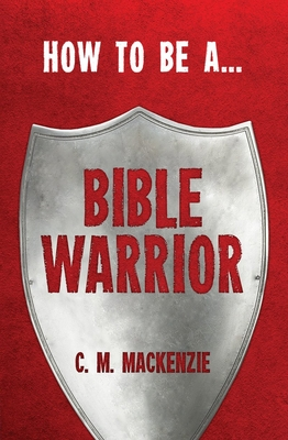 How to Be a Bible Warrior - MacKenzie, Catherine