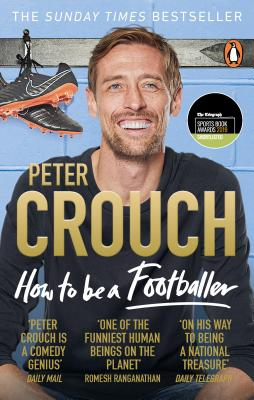 How to Be a Footballer - Crouch, Peter