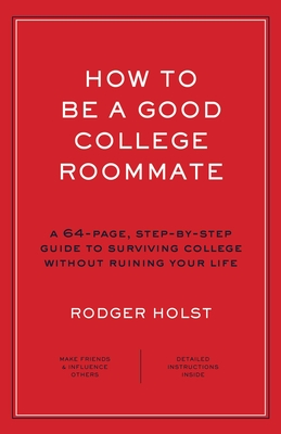 How to Be a Good College Roommate - Holst, Rodger