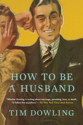 How to Be a Husband - Dowling, Tim