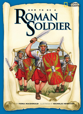How to Be a Roman Soldier - MacDonald, Fiona