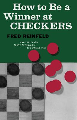 How to Be a Winner at Checkers - Reinfeld, Fred, and Sloan, Sam (Introduction by)